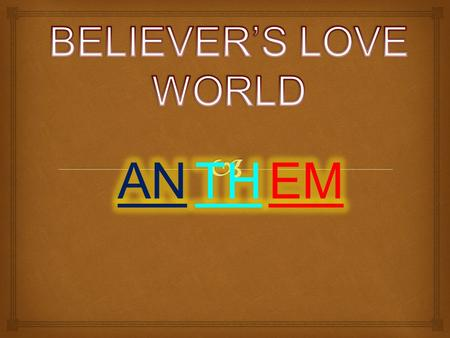 BELIEVERS LOVE WORLD IS A PLACE WHERE WE SHARE GODS WORD REACHING OUT WITH PEACE AND LOVE MAKING PLAIN GODS PLANS FOR ALL BELIEVERS LOVE WORLD BUILDING.