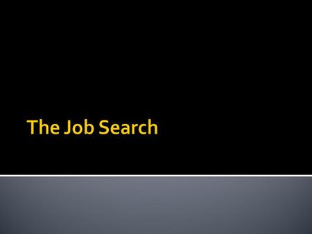Historical Job Search Traditional Job Search Methods Networking The Better Way: Own the Process.
