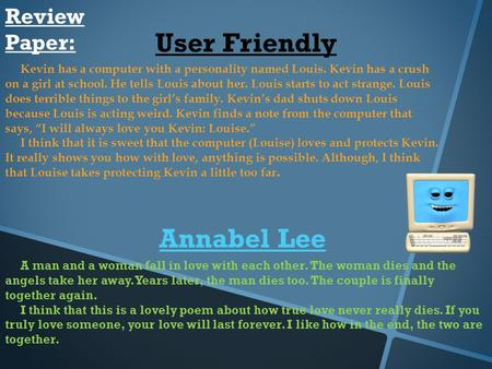 Review Paper: User Friendly Kevin has a computer with a personality named Louis. Kevin has a crush on a girl at school. He tells Louis about her. Louis.