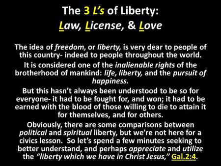 The 3 Ls of Liberty: Law, License, & Love The idea of freedom, or liberty, is very dear to people of this country- indeed to people throughout the world.