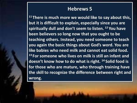 Hebrews 5 11 There is much more we would like to say about this, but it is difficult to explain, especially since you are spiritually dull and don't seem.