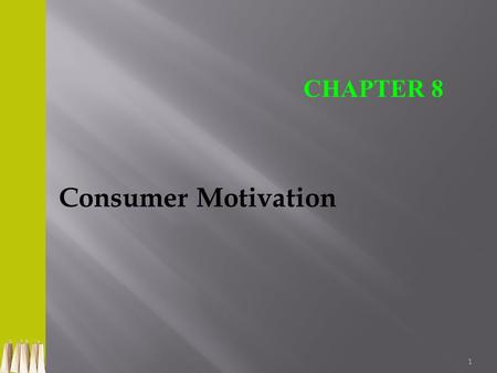 1 Consumer Motivation CHAPTER 8. 2 Consumer Motivation Represents the drive to satisfy both physiological and psychological needs through product purchase.