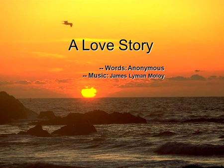 A Love Story -- Words: Anonymous -- Music: James Lyman Moloy.