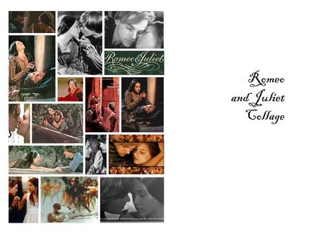 Romeo and Juliet Collage. One fire burns out another burning, One pain is lessened by another burning.
