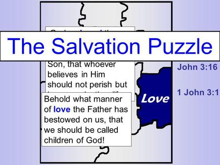 God so loved the world that He gave His only begotten Son, that whoever believes in Him should not perish but have everlasting life. The Salvation Puzzle.