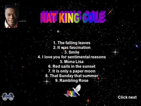 1. The falling leaves 2. It was fascination 3. Smile 4. I love you for sentimental reasons 5. Mona Lisa 6. Red sails in the sunset 7. It is only a paper.