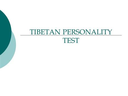 TIBETAN PERSONALITY TEST. Take your time with this test and you will be amazed.