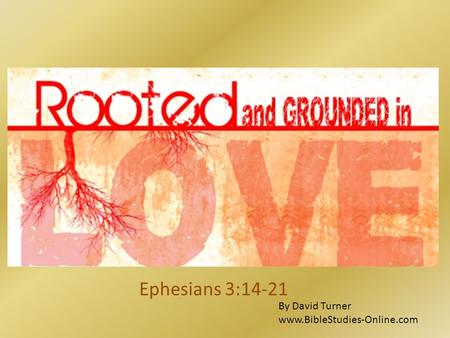 Ephesians 3:14-21 By David Turner www.BibleStudies-Online.com.