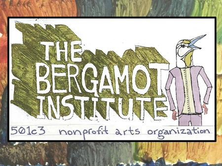 The Bergamot Institute supports the creativity of local artists of all ages by providing the resources needed to create, by cultivating an environment.