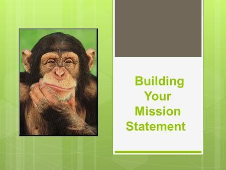 Building Your Mission Statement. Mission Statements 101 The majority of successful companies worldwide share a common characteristic. They possess a mission.