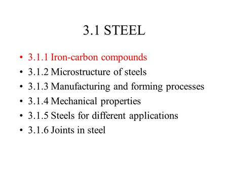 3.1 STEEL Iron-carbon compounds Microstructure of steels