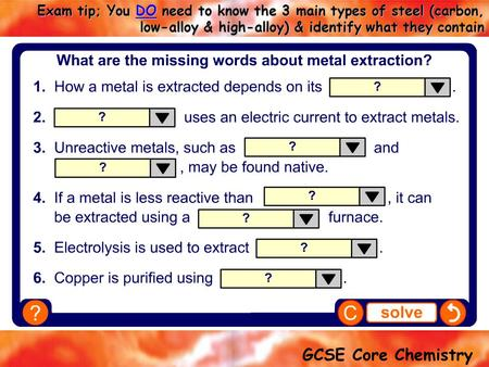Teacher notes This completing sentences activity provides the opportunity for some informal assessment of students' understanding of metal extraction.