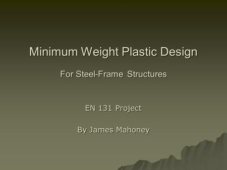 Minimum Weight Plastic Design For Steel-Frame Structures EN 131 Project By James Mahoney.