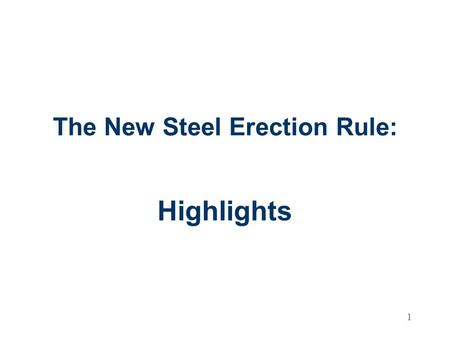 1 The New Steel Erection Rule: Highlights. 2 Steel Erection Final Rule Published January 18, 2001 Implemented January 18, 2002 Includes exceptions for.
