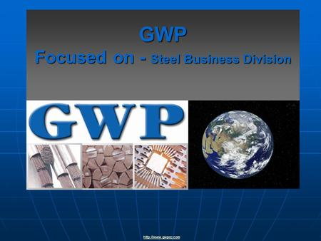 GWP Focused on - Steel Business Division