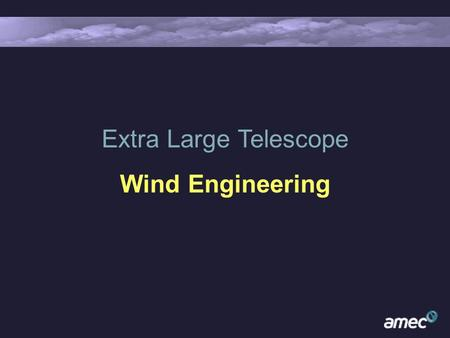 Extra Large Telescope Wind Engineering. Wind and Large Optical Telescopes Wind is a key factor in the design of large telescopes: larger wind-induced.