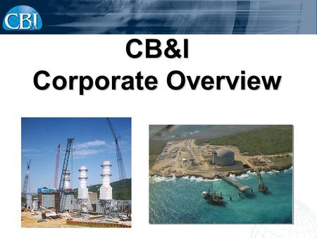 CB&I Corporate Overview. CB&I Profile A leading technology and EPFC company Currently ranked number 3 among ENRs Top 25 Contractors, Petroleum 2008 revenue.