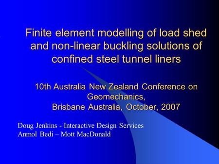 Finite element modelling of load shed and non-linear buckling solutions of confined steel tunnel liners 10th Australia New Zealand Conference on Geomechanics,
