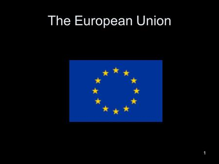 1 The European Union. 2 Some basic information The EU currently includes 27 states It has 23 official languages The EU has a population of over 500 million.