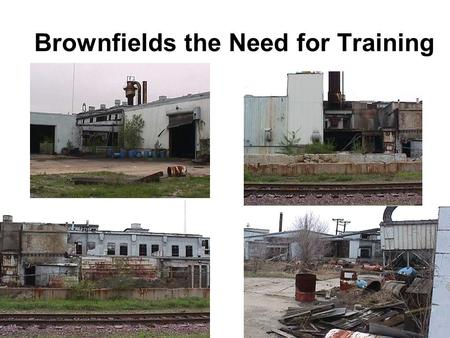 Brownfields the Need for Training. Steel Foundry Inc.