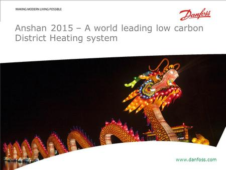| 1 Anshan 2015 – A world leading low carbon District Heating system www.danfoss.com.