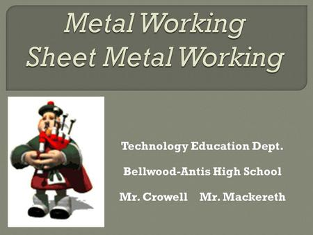 Technology Education Dept. Bellwood-Antis High School Mr. Crowell Mr. Mackereth.