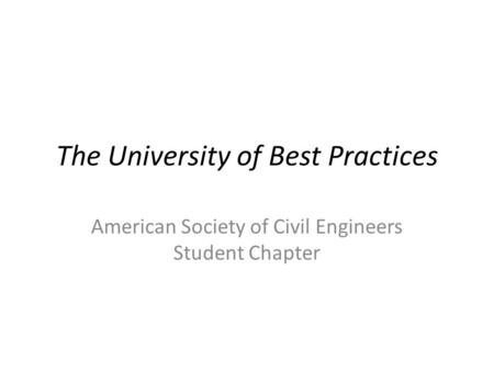 The University of Best Practices American Society of Civil Engineers Student Chapter.