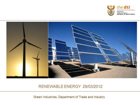 RENEWABLE ENERGY 29/03/2012 Green Industries, Department of Trade and Industry.