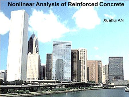 Nonlinear Analysis of Reinforced Concrete Xuehui AN.