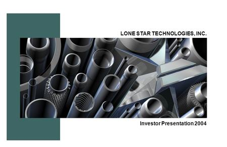 LONE STAR TECHNOLOGIES, INC. Investor Presentation 2004.