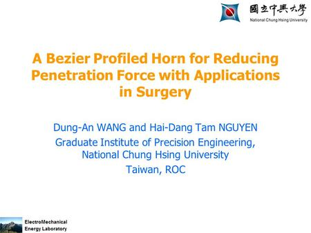 A Bezier Profiled Horn for Reducing Penetration Force with Applications in Surgery Dung-An WANG and Hai-Dang Tam NGUYEN Graduate Institute of Precision.