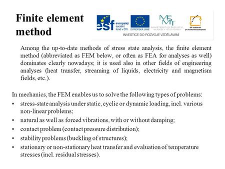 Finite element method Among the up-to-date methods of stress state analysis, the finite element method (abbreviated as FEM below, or often as FEA for analyses.