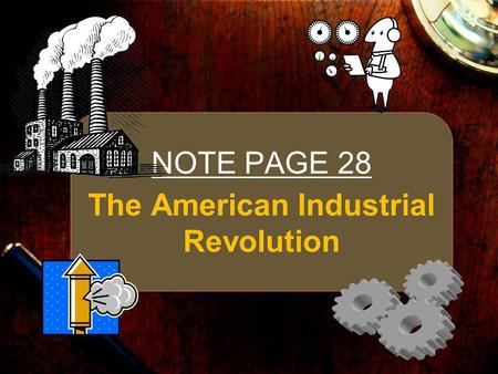 The American Industrial Revolution NOTE PAGE 28. Important Terms What is a corporation? –Business owned by many people What is a monopoly? –1 person or.