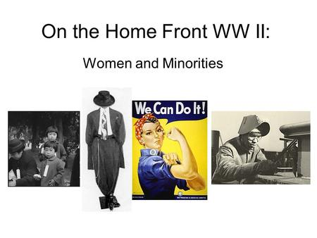 On the Home Front WW II: Women and Minorities.