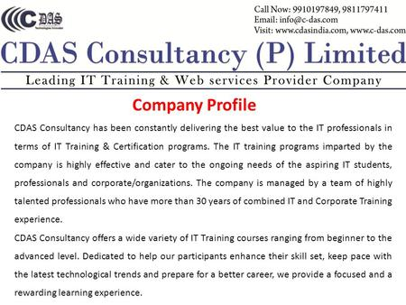 Company Profile CDAS Consultancy has been constantly delivering the best value to the IT professionals in terms of IT Training & Certification programs.