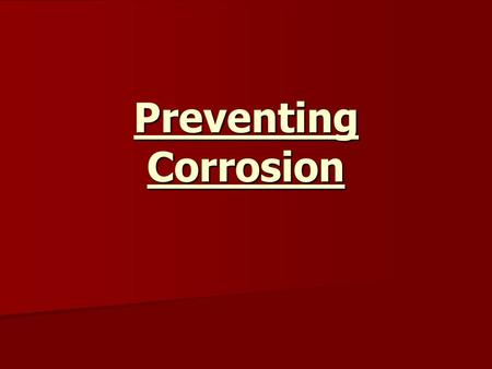 Preventing Corrosion. Corrosion can be prevented in a number of ways: Corrosion can be prevented in a number of ways: Physical protection Physical protection.