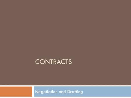 CONTRACTS Negotiation and Drafting. What is a Contract a: a binding agreement between two or more persons or parties ; especially one legally enforceable.