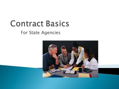 For State Agencies. Contract Elements Scope of Work Routing & Contract Mgmt Negotiations Contract Information & Forms.