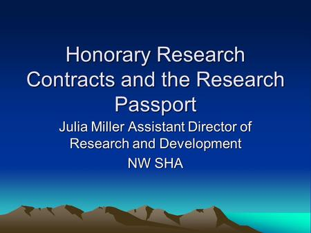 Honorary Research Contracts and the Research Passport Julia Miller Assistant Director of Research and Development NW SHA.