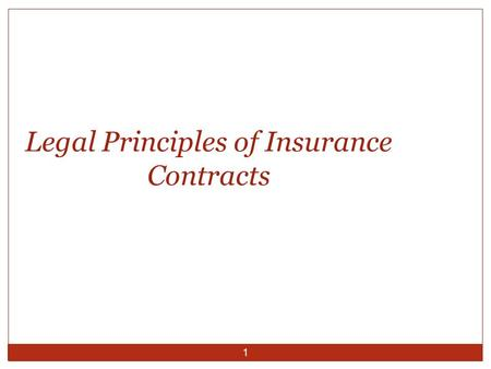 1 Legal Principles of Insurance Contracts. Requirements of a Valid Insurance Contract 2 Legality Capacity Offer and Acceptance Consideration contracts.