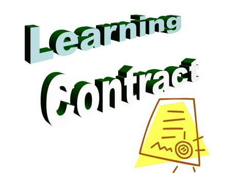 Learning Contract Agreement between teacher and student(s) Certain freedoms granted in return for production of specific work Largely teacher-directed;