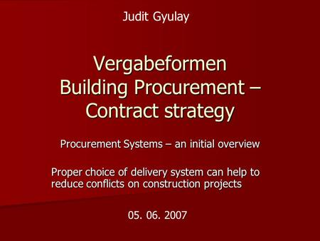 Vergabeformen Building Procurement – Contract strategy Procurement Systems – an initial overview Proper choice of delivery system can help to reduce conflicts.