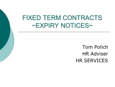 FIXED TERM CONTRACTS ~EXPIRY NOTICES~ Tom Polich HR Adviser HR SERVICES.