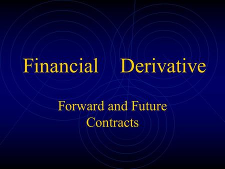 Forward and Future Contracts