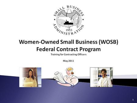 Women-Owned Small Business (WOSB) Federal Contract Program Training for Contracting Officers May 2011.
