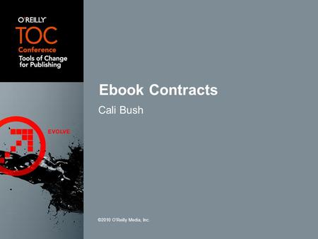 Cali Bush ©2010 OReilly Media, Inc. Ebook Contracts.