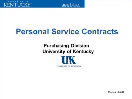 Personal Service Contracts Purchasing Division University of Kentucky Revised 10/10/13.
