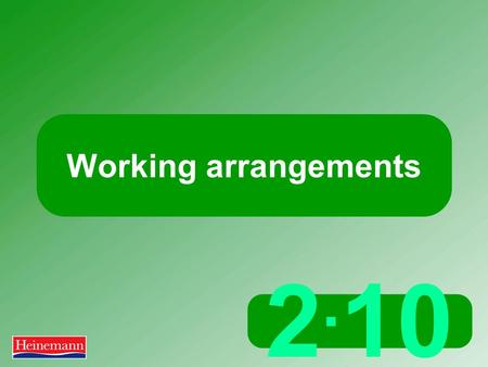 2. 10 Working arrangements. 2.10 Working arrangements What are working arrangements? The specific terms of employment: working hours, days, start and.