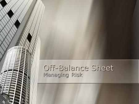 Off-Balance Sheet Managing Risk. Off-Balance Sheet Liabilities on the balance sheet represent liabilities that are both firm and quantifiable. Liabilities.
