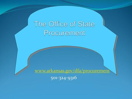 Www.arkansas.gov/dfa/procurement 501-324-9316 The Office of State Procurement www.arkansas.gov/dfa/procurement 501-324-9316.